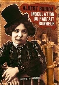 Albert Robida - Inoculation du parfait bonheur - ou l'invention de la féliciologie....