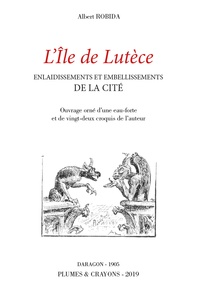 Albert Robida - L'île de Lutèce - Enlaidissements et embellissements de la Cité.