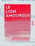 Albert Robida et Frédéric Soulié - Le Lion amoureux.