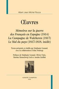 Albert Rocca - Oeuvres - Mémoires sur la guerre des Français en Espagne (1814) ; La Campagne de Walcheren (1817) ; Le Mal du pays (1817-1818, inédit).