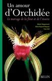 Albert Roguenant et Aline Raynal-Roques - Un amour d'Orchidée - Le mariage de la fleur et de l'insecte.
