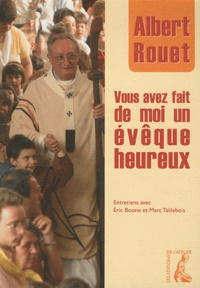 Albert Rouet - Vous avez fait de moi un évêque heureux.