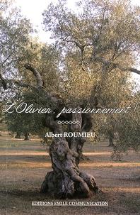 Albert Roumieu - L'olivier, passionnément !.