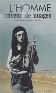 Albert Roussanne et Jean-Marie-Gustave Le Clézio - L'homme suiveur de nuages. Camille Douls, saharien (1864-1889).