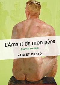 Albert Russo - L'Amant de mon père - Journal romain.