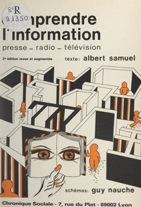 Albert Samuel et Guy Nauche - Comprendre l'information - Presse, radio, télévision.