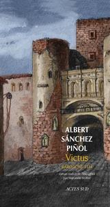 Albert Sanchez Piñol - Victus - Barcelone 1714.