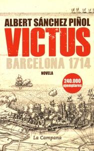 Albert Sanchez Piñol - Victus - Barcelona 1714.