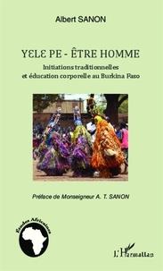 Albert Sanon - Yelepe-être homme - Initiations traditionnelles et éducation corporelle au Burkina Faso.