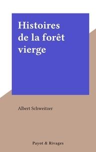 Albert Schweitzer - Histoires de la forêt vierge.