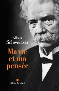 Albert Schweitzer - Ma vie et ma pensée.