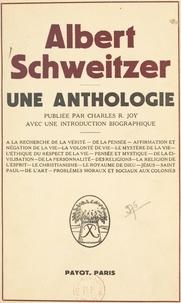 Albert Schweitzer et Charles R. Joy - Une anthologie - Avec une introduction biographique.
