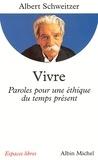 Albert Schweitzer et Dr Albert Schweitzer - Vivre - Paroles pour une éthique du temps présent.