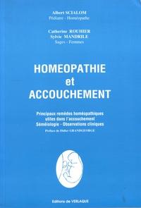 Albert Scialom et Catherine Rouhier - Homéopathie et accouchement - Principaux remèdes homéopathiques utiles dans l'accouchement, séméiologie, observations cliniques.