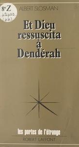 Albert Slosman et Francis Mazière - Et Dieu ressuscita à Dendérah - Ou La théologie primordiale restituée.