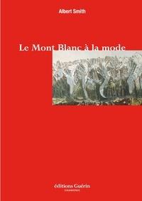 Albert Smith et Michel Tailland - Le Mont-Blanc à la mode.