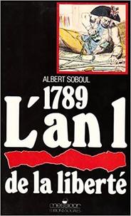 Albert Soboul - 1789, l'an un de la liberté - Etude historique, textes originaux.