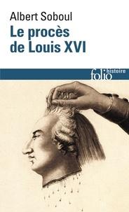 Albert Soboul - Le procès de Louis XVI.