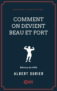 Albert Surier - Comment on devient beau et fort - Traité pratique et élémentaire de culture physique.
