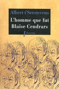 Albert t'Serstevens - L'homme qui fut Blaise Cendrars.