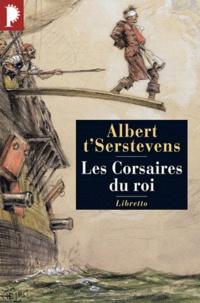 Albert t'Serstevens - Les corsaires du roi.