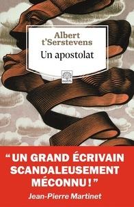 Albert t'Serstevens - Un apostolat - Suivi de Un apostolat d'A. t'Serstevens.