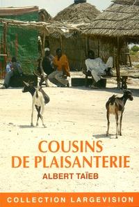 Albert Taïeb - Cousins de plaisanterie (et autres chroniques africaines).