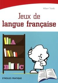 Albert Taïeb - Jeux de langue française - Testez votre culture francophone en vous divertissant !.