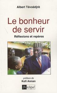 Albert Tévoédjrè - Le bonheur de servir - Réflexions et repères.