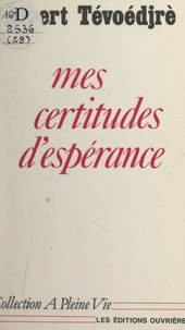 Albert Tévoédjrè - Mes certitudes d'espérance.