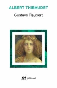 Albert Thibaudet - Gustave Flaubert.