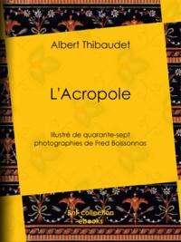 Albert Thibaudet et Frédéric Boissonnas - L'Acropole - Illustré de quarante-sept photographies de Fred Boissonnas.