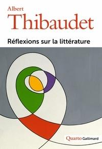 Albert Thibaudet - Réflexions sur la littérature.