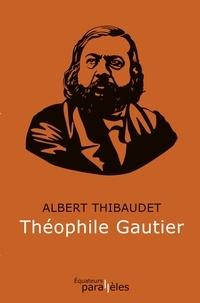 Albert Thibaudet - Théophile Gautier.