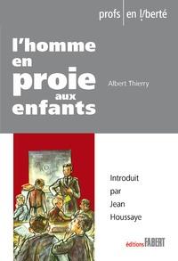 Albert Thierry - L'homme en proie aux enfants.