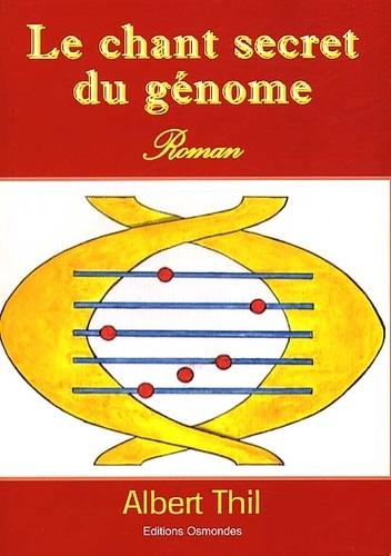 Albert Thil - Le chant secret du génome.