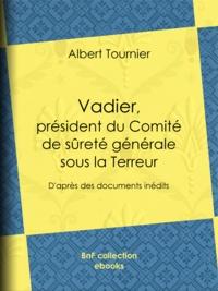 Albert Tournier et Jules Claretie - Vadier, président du Comité de sûreté générale sous la Terreur - D'après des documents inédits.