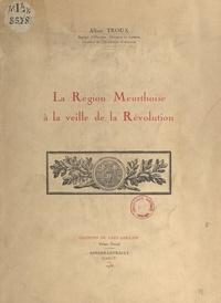 Albert Troux - La région meurthoise à la veille de la Révolution.