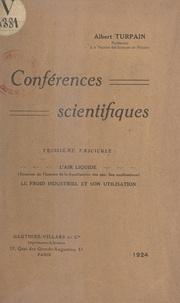 Albert Turpain - Conférences scientifiques (3). L'air liquide, le froid industriel et son utilisation - Esquisse de l'histoire de la liquéfaction des gaz, ses applications.