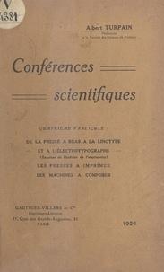 Albert Turpain - Conférences scientifiques (4). De la presse à bras à la linotype et à l'électrotypographe - Les presses à imprimer, les machines à composer.
