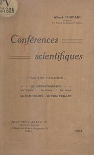 Albert Turpain - Conférences scientifiques (5). Le cinématographe - Histoire de son invention, son développement, son avenir, le film coloré, le film parlant.