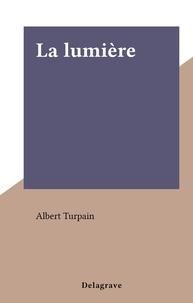 Albert Turpain - La lumière.