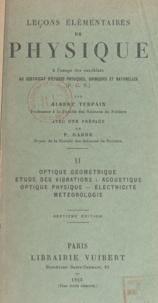 Albert Turpain et Paul Garbe - Leçons élémentaires de physique - À l'usage des candidats au certificat d'études physiques, chimiques et naturelles (P.C.N.).
