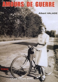 Albert Valade - Amours de guerre.
