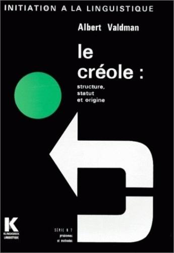 Albert Valdman - Le créole : structure, statut, origine.