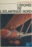 Albert Van Hoorebeeck et Maurice Bellonte - L'épopée de l'Atlantique-Nord.