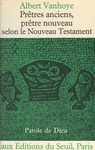 Albert Vanhoye et Xavier Léon-Dufour - Prêtres anciens, prêtre nouveau - Selon le Nouveau Testament.