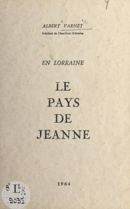 Albert Varnet - En Lorraine, le pays de Jeanne.