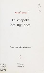 Albert Varnet - La chapelle des nymphes - Pour un site drômois.
