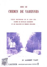 Albert Vast - Sur le chemin de Varennes - Vieux souvenirs du 21 juin 1791 d'après de nouveaux documents et les relations de témoins oculaires.
